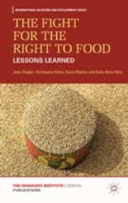 The Fight for the Right to Food - Lessons Learned ebook by Jean Ziegler,Christophe Golay,Claire Mahon,Sally-Anne Way
