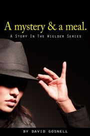 A mystery & a meal. ebook by David Gosnell