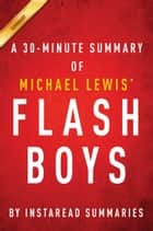 Flash Boys by Michael Lewis - A 30 Minute Summary - A Wall Street Revolt ebook by Instaread Summaries