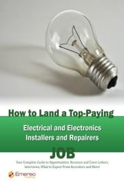 How to Land a Top-Paying Electrical and Electronics Installers and Repairers Job: Your Complete Guide to Opportunities, Resumes and Cover Letters, Int ebook by Andrews, Brad