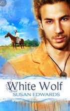 White Wolf: Book Five of Susan Edwards' White Series ebook by Susan Edwards