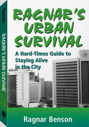 Ragnar's Urban Survival: A Hard-Times Guide To Staying Alive In The City ebook by Benson, Ragnar