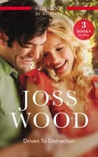 Driven To Distraction - It Was Only A Kiss, If You Can't Stand The Heat... & Wild About The Man ebook by Joss Wood