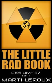 The Little Rad Book, Cesium-137, Part 1 ebook by Marti LeRoux