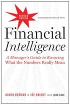 Financial Intelligence, Revised Edition - A Manager's Guide to Knowing What the Numbers Really Mean ebook by Karen Berman, Joe Knight, John Case