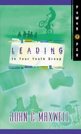 PowerPak Collection Series: Leading In Your Youth Group - Leading In Your Youth Group ebook by John C. Maxwell