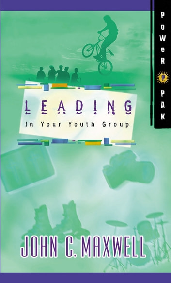 PowerPak Collection Series: Leading In Your Youth Group eBook by John C. Maxwell