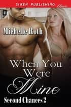 When You Were Mine ebook by Michelle Roth