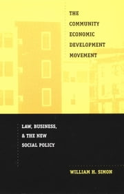 The Community Economic Development Movement - Law, Business, and the New Social Policy ebook by William H. Simon