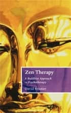 Zen Therapy - A Buddhist approach to psychotherapy eBook by David Brazier