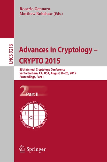 Advances in Cryptology -- CRYPTO 2015 - 35th Annual Cryptology Conference, Santa Barbara, CA, USA, August 16-20, 2015, Proceedings, Part II ebook by