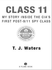 Class 11 - My Story Inside the CIA's First Post-9/11 Spy Class ebook by T. J. Waters