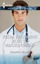 From Brooding Boss to Adoring Dad ebook by Dianne Drake
