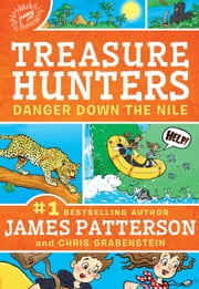 Treasure Hunters: Danger Down the Nile ebook by James Patterson, Chris Grabenstein, Juliana Neufeld