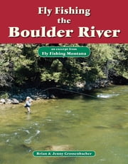 Fly Fishing the Boulder River - An Excerpt from Fly Fishing Montana ebook by Brian Grossenbacher,Jenny Grossenbacher