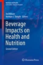 Beverage Impacts on Health and Nutrition ebook by Ted Wilson,Norman J. Temple