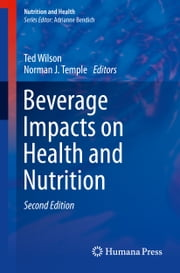 Beverage Impacts on Health and Nutrition - Second Edition ebook by Ted Wilson,Norman J. Temple