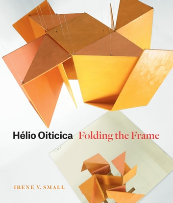 Hélio Oiticica - Folding the Frame ebook by Irene V. Small