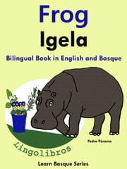 Bilingual Book in English and Basque: Frog - Igela. ebook by Pedro Paramo