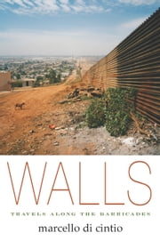 Walls - Travels Along the Barricades ebook by Marcello Di Cintio