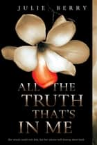All the Truth That's In Me ebook by Julie Berry