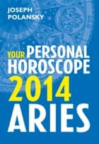 Aries 2014: Your Personal Horoscope ebook by Joseph Polansky