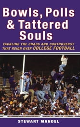 Bowls, Polls, and Tattered Souls - Tackling the Chaos and Controversy that Reign Over College Football ebook by Stewart Mandel
