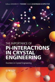 The Importance of Pi-Interactions in Crystal Engineering - Frontiers in Crystal Engineering ebook by Edward R. T. Tiekink,Julio Zukerman-Schpector