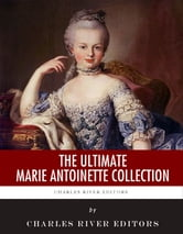 The Ultimate Marie Antoinette Collection ebook by Charles River Editors