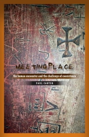 Meeting Place - The Human Encounter and the Challenge of Coexistence ebook by Paul Carter