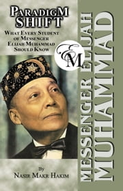 Paradigm Shift: What Every Student of Messenger Elijah Muhammad Should Know 電子書 by Nasir Hakim