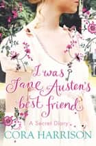 I Was Jane Austen's Best Friend ebook by Cora Harrison, Susan Hellard