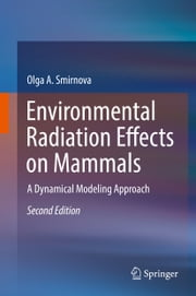 Environmental Radiation Effects on Mammals - A Dynamical Modeling Approach ebook by Olga A. Smirnova
