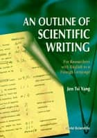 An Outline of Scientific Writing - For Researchers with English as a Foreign Language ebook by Jen Tsi Yang