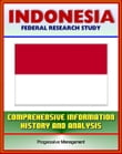 Indonesia: Federal Research Study and Country Profile with Comprehensive Information, History, and Analysis - Algiers, History, Politics, Economy, Jakarta