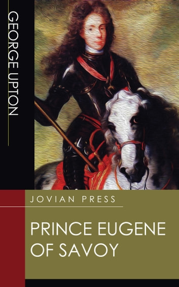 Prince Eugene of Savoy ebook by George Upton
