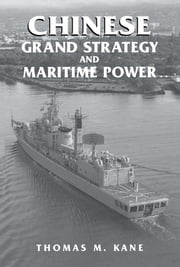Chinese Grand Strategy and Maritime Power ebook by Thomas M. Kane