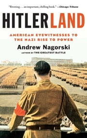 Hitlerland - American Eyewitnesses to the Nazi Rise to Power ebook by Andrew Nagorski