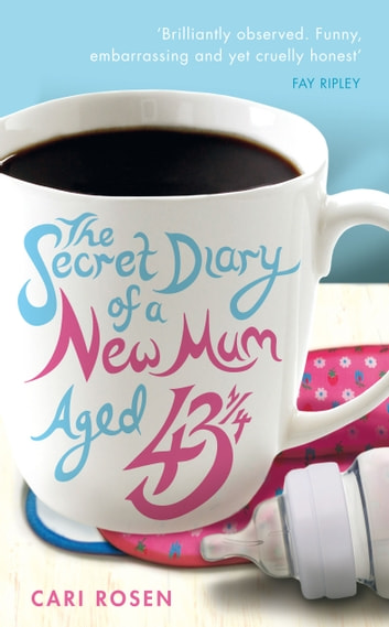 The Secret Diary of a New Mum (aged 43 1/4) ebook by Cari Rosen