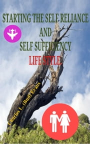 Starting the Self Reliance and Self Sufficient Lifestyle ebook by Bud Evans