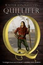 Quillifer the Knight ebook by Walter Jon Williams