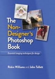 The Non-Designer's Photoshop Book ebook by Robin Williams,John Tollett