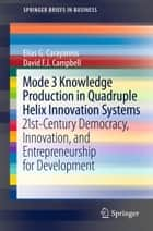 Mode 3 Knowledge Production in Quadruple Helix Innovation Systems ebook by Elias G. Carayannis,David F.J. Campbell