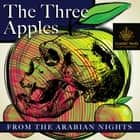 Three Apples, The - From the Arabian Nights audiobook by Anonymous