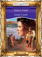 Abbie's Child (Mills & Boon Vintage 90s Modern) ebook by Linda Castle