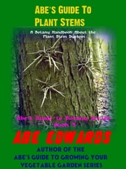 Abe's Guide To Plant Stems ebook by Abe Edwards