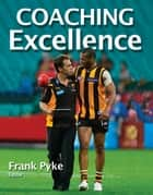 Coaching Excellence ebook by Pyke, Frank