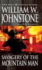 Savagery of the Mountain Man ebook by William W. Johnstone, J.A. Johnstone