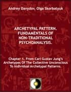 Chapter 1. From Carl Gustav Jung's Archetypes Of The Collective Unconscious To Individual Archetypal Patterns ebook by Andrey Davydov, Olga Skorbatyuk