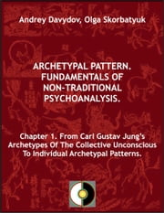 Chapter 1. From Carl Gustav Jung's Archetypes Of The Collective Unconscious To Individual Archetypal Patterns ebook by Andrey Davydov,Olga Skorbatyuk